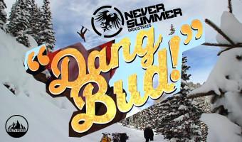 Never Summer presents Dang Bud!